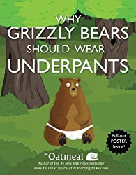 Why Grizzly Bears Should Wear Underpants (Turtleback School & Library Binding Edition) by Oatmeal (2013-10-01)