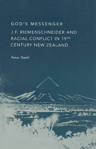 God's Messenger: J. F. Riemenschneider and Racial Conflict in 19th Century New Zealand by Peter Oettli (2009-06-30)
