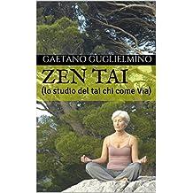 ZEN  TAI: (lo studio del tai chi come Via) (Italian Edition)