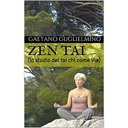 Zen  Tai: (Lo Studio Del Tai Chi Come Via)