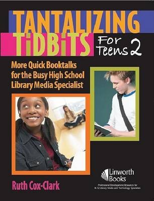 [Tantalizing Tidbits for Teens 2: More Quick Booktalks for the Busy High School Library Media Specialist] (By: Ruth Cox E. Clark) [published: August, 2007]