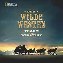 Der Wilde Westen: Traum und Realität