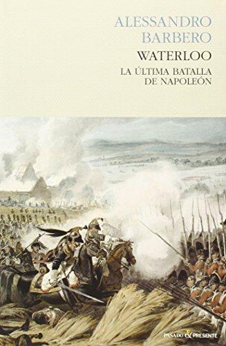 Waterloo: La Última Batalla De Napoleón por Alessandro Barbero