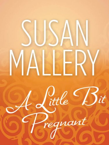 A Little Bit Pregnant (Mills & Boon M&B) (Silhouette Special Edition Book 1573) (English Edition) - Silhouette Special Edition Serie