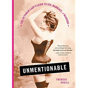 Unmentionable: The Victorian Lady's Guide to Sex, Marriage, and Manners (English Edit