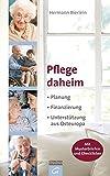 Pflege daheim: Planung. Finanzierung. Unterstützung aus Osteuropa. - Mit Musterbriefen und Checklisten