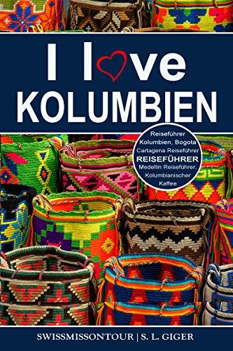 Kolumbien Reiseführer: Reiseführer Kolumbien, Cartagena Reiseführer, Bogota Reiseführer, Medellin Reiseführer, Kolumbianischer Kaffee, Kolumbien Reisebuch, Budget Planer für Backpacker