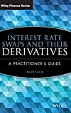 Interest Rate Swaps and Their Derivatives: A Practitioner′s Guide (Wiley Finance)