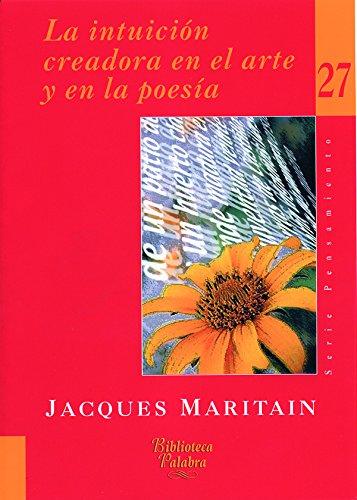 La intuición creadora en el arte y en la poesía (Biblioteca Palabra) por Jacques Maritain