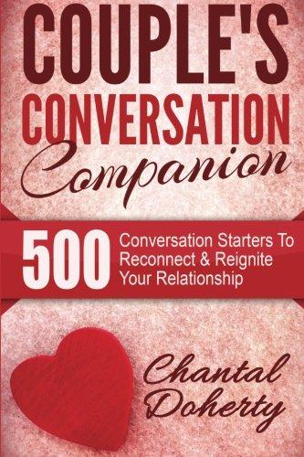 Conversation Starters: Couple's Conversation Companion - 500 Conversation Starters To Reconnect & Reignite Your Relationship
