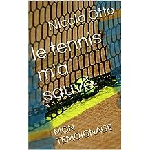 le tennis m'a sauvé: MON TEMOIGNAGE (French Edition)