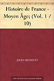 Histoire de France - Moyen Âge; (Vol. 1 / 10)