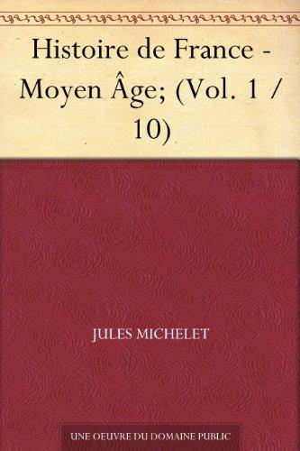 Couverture du livre Histoire de France - Moyen Âge; (Vol. 1 / 10)