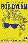 Bob Dylan. 99 razones para amarlo