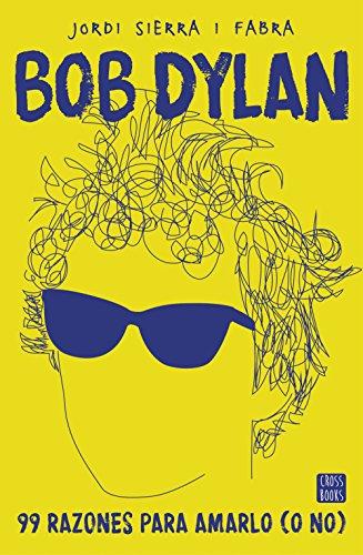 Bob Dylan. 99 razones para amarlo (o no) (Crossbooks) por Jordi Sierra i Fabra