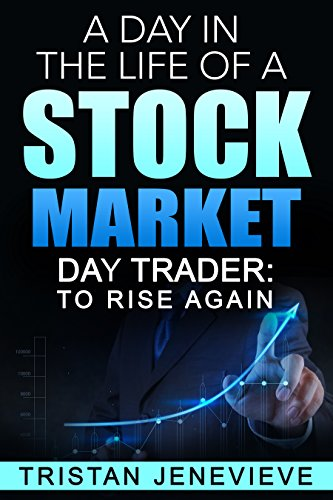A DAY IN THE LIFE OF A STOCK MARKET DAY TRADER (English Edition)