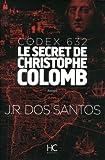 codex 632 le secret de christophe colomb de jose rodrigues dos santos 7 mai 2015 broch?