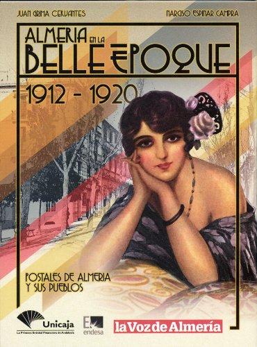 Almería en la Belle Époque. 1912-1920. Postales de Almería y sus pueblos. (postales antiguas) por Juan Grima Cervantes