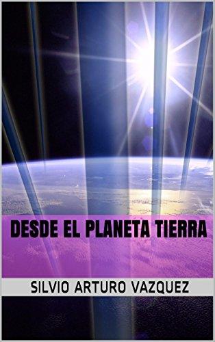 DESDE EL PLANETA TIERRA (Mensajes desde el Planeta Tierra nº 1) por Silvio Arturo Vázquez
