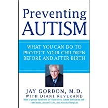 Preventing Autism: What You Can Do to Protect Your Children Before and After Birth by Jay Gordon (2013-03-01)
