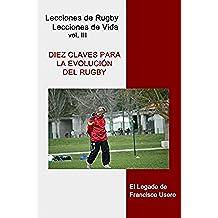 Diez claves para la evolución del rugby: El legado de Francisco Usero (Lecciones de Rugby, Lecciones de Vida nº 3)