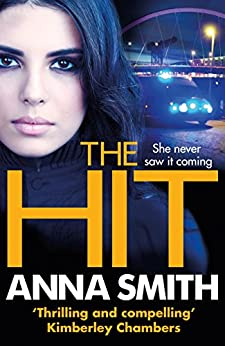The Hit: A gripping, gritty thriller that will have you hooked from the first page! Rosie Gilmour 9 by [Smith, Anna]