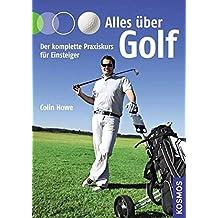 Alles über Golf: Der komplette Praxiskurs für Einsteiger