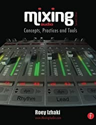 Mixing Audio 2e by Roey Izhaki (2011-09-29)