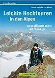 Wanderführer: Leichte Hochtouren in den Alpen: Der Tourenführer mit den 36 schönsten Hochtouren für Einsteiger zum Wandern und Klettern in Eis und Fels ... Weiß... (Erlebnis Bergsteigen)