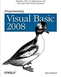 Programming Visual Basic 2008: Build .NET 3.5 Applications with Microsoft's RAD Tool for Business by Tim Patrick (2008-06-06)