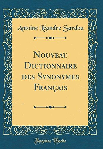 Nouveau Dictionnaire Des Synonymes Français (Classic Reprint) par Antoine Leandre Sardou