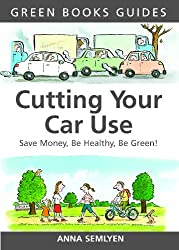 Cutting Your Car Use: Save Money, be Healthy, be Green (Green Books Guides)
