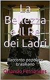 Scarica Libro La Bellezza e Il Re dei Ladri Racconto popolare brasiliano (PDF,EPUB,MOBI) Online Italiano Gratis