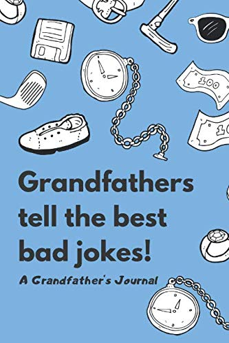 Grandfathers Tell The Best Bad Jokes: A Grandfather's Journal