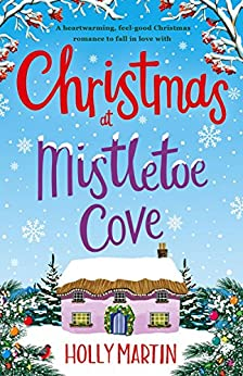 Christmas at Mistletoe Cove: A heartwarming, feel good Christmas romance to fall in love with by [Martin, Holly]