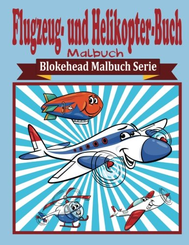 Flugzeug- und Helikopter-Buch Malbuch (Blokehead  Malbuch  Serie)