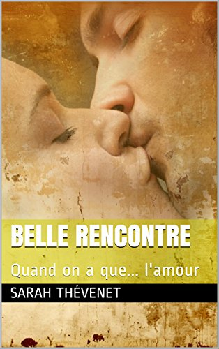 Belle rencontre: Quand on a que... l'amour par Sarah Thévenet