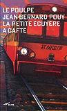 La Petite Ecuyère a cafté (Le Poulpe t. 1)