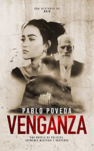 Venganza: una historia de Rojo: Una novela de policías, crímenes, misterio y suspense (Detectives novela negra nº 3) por Pablo Poveda