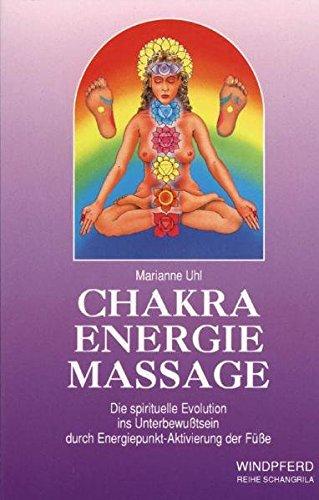 Chakra Energie Massage: Die spirituelle Evolution ins Unterbewußtsein durch Energiepunkt-Aktivierung der Füße (Reihe Schangrila)