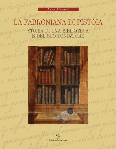 La Fabroniana di Pistoia. Storia di una biblioteca e del suo fondatore por Anna Agostini