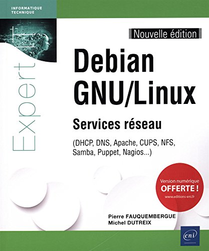 Debian GNU/Linux - Services rseau - (DHCP, DNS, Apache, CUPS, NFS, Samba, Puppet, Nagios...) (Nouvelle dition)