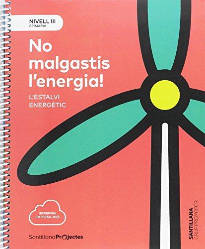 NIVELL III PRI NO MALGASTIS L'ENERGIA. L'ESTALVI ENERGETIC