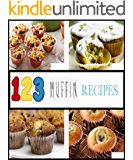 123 Delicious Muffin Recipes: All the muffins you can eat.