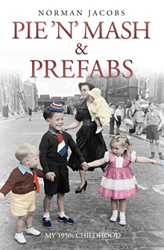 Pie 'n' Mash & Prefabs: My 1950s Childhood por Norman Jacobs