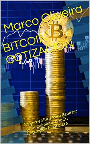 BITCOIN COTIZACIÓN: Mejores Sitios Para Realizar Un Seguimiento De Su Cotización Financiera