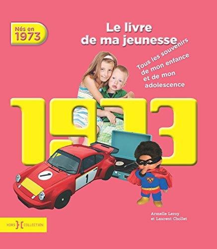 1973, Le livre de ma jeunesse par Armelle Leroy, Laurent Chollet