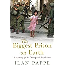 The Biggest Prison on Earth: The History of the Israeli Occupation
