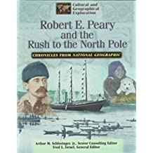 Chronicles from National Geographic: Robert E.Peary: The Rush to the North Pole (Cultural & Geographical Exploration - Chronicles from National Geographic)