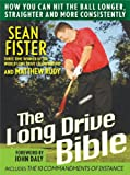 The Long–Drive Bible: How You Can Hit the Ball Longer, Straighter, and More Consistently